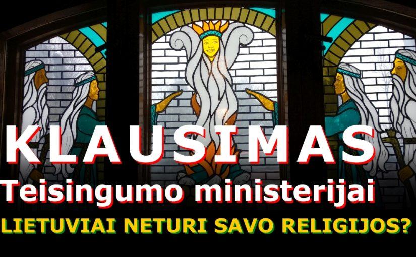 Klausimas Teisingumo ministerijai – lietuviai neturi savos religijos? (6 laiškas)